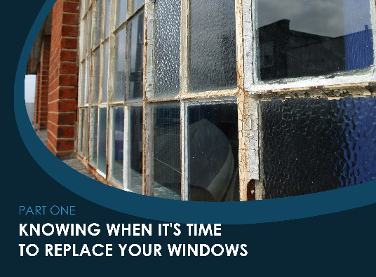 How To Plan Your Window Remodel – Part I: Knowing When It's Time To Replace Your Windows